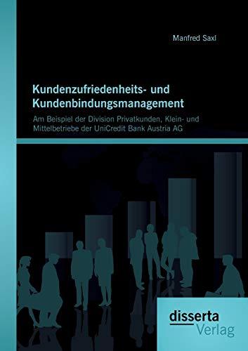 Kundenzufriedenheits- und Kundenbindungsmanagement: Am Beispiel der Division Privatkunden, Klein- ...