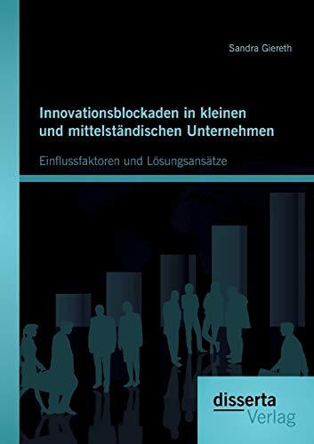 Innovationsblockaden in Kleinen Und Mittelstandischen Unternehmen: Einflussfaktoren Und ...