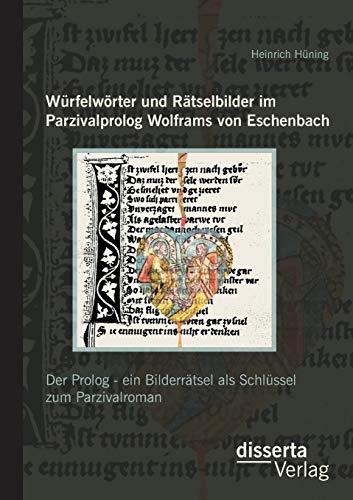 9783954252725: Würfelwörter und Rätselbilder im Parzivalprolog Wolframs von Eschenbach: Der Prolog - ein Bilderrätsel als Schlüssel zum Parzivalroman