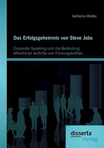 Das Erfolgsgeheimnis von Steve Jobs: Corporate Speaking und die Bedeutung öffentlicher ...