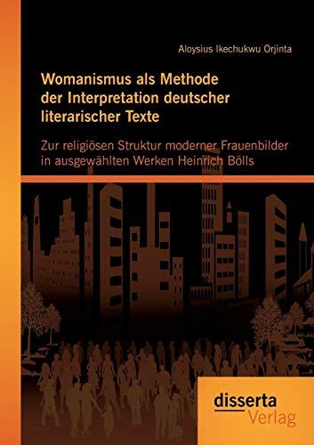 Womanismus als Methode der Interpretation deutscher literarischer Texte: Zur religiösen ...