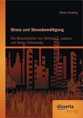 Stress und Stressbewältigung: Die Stresstheorien von Richard S. Lazarus und Aaron Antonovsky: ...