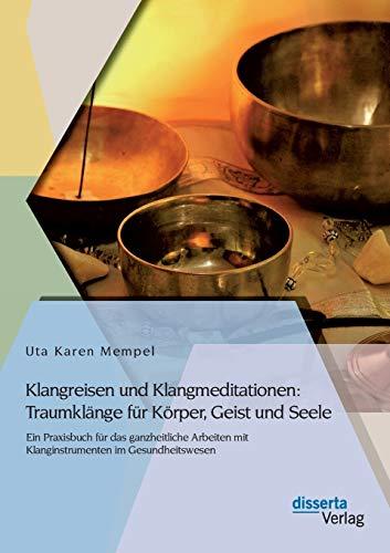 Klangreisen und Klangmeditationen: Traumklänge für Körper, Geist und Seele: Uta ...