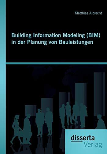 Building Information Modeling (BIM) in der Planung von Bauleistungen: Matthias Albrecht