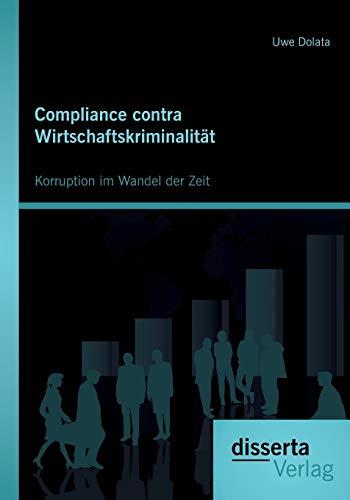 Compliance contra Wirtschaftskriminalität: Korruption im Wandel der Zeit: Uwe Dolata