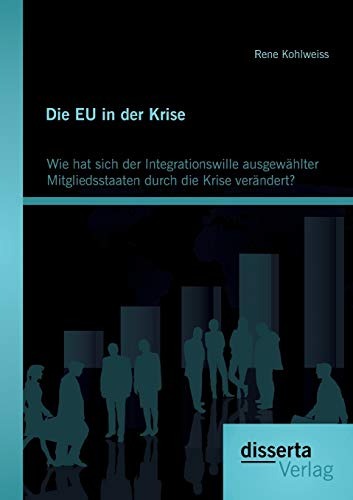 Die EU in der Krise: Wie hat sich der Integrationswille ausgewählter Mitgliedsstaaten durch ...