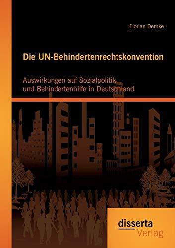 Die UN-Behindertenrechtskonvention: Auswirkungen auf Sozialpolitik und Behindertenhilfe in ...