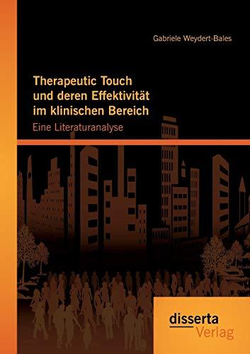 Therapeutic Touch und deren Effektivität im klinischen Bereich: Eine Literaturanalyse: ...