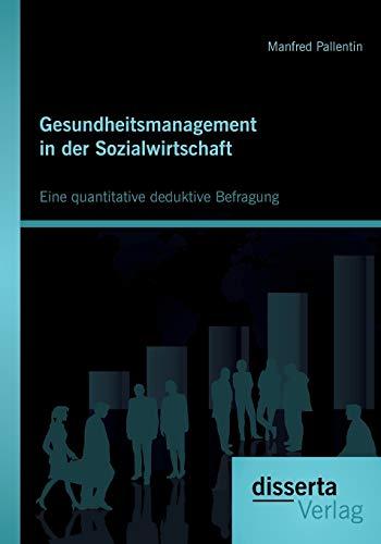 Gesundheitsmanagement in der Sozialwirtschaft: Eine quantitative deduktive Befragung: Manfred ...