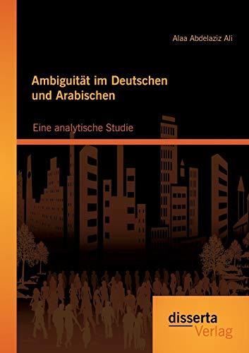 Ambiguität im Deutschen und Arabischen: Eine analytische Studie: Alaa Abdelaziz Ali