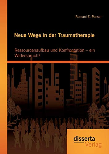 9783954253784: Neue Wege in Der Traumatherapie: Ressourcenaufbau Und Konfrontation - Ein Widerspruch?