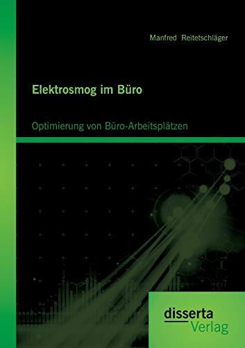 Elektrosmog im Büro: Optimierung von Büro-Arbeitsplätzen: Manfred Reitetschläger