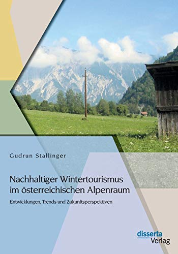 9783954254064: Nachhaltiger Wintertourismus Im Osterreichischen Alpenraum: Entwicklungen, Trends Und Zukunftsperspektiven (German Edition)
