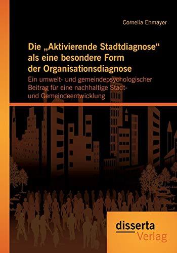 9783954254293: Die Aktivierende Stadtdiagnose ALS Eine Besondere Form Der Organisationsdiagnose: Ein Umwelt- Und Gemeindepsychologischer Beitrag Fur Eine Nachhaltig