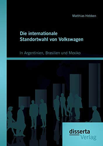 9783954254521: Die Internationale Standortwahl Von Volkswagen: In Argentinien, Brasilien Und Mexiko (German Edition)