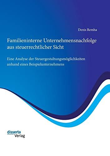 Familieninterne Unternehmensnachfolge aus steuerrechtlicher Sicht: Eine Analyse der ...