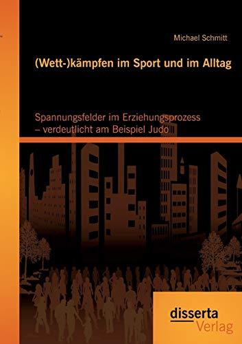 Wett-)kämpfen im Sport und im Alltag: Spannungsfelder im Erziehungsprozess - verdeutlicht am ...