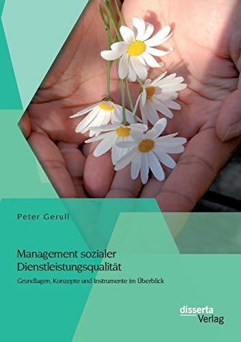 Management sozialer Dienstleistungsqualität: Grundlagen, Konzepte und Instrumente im Ü...
