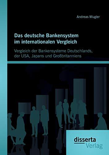 9783954255146: Das deutsche Bankensystem im internationalen Vergleich: Vergleich der Bankensysteme Deutschlands, der USA, Japans und Großbritanniens