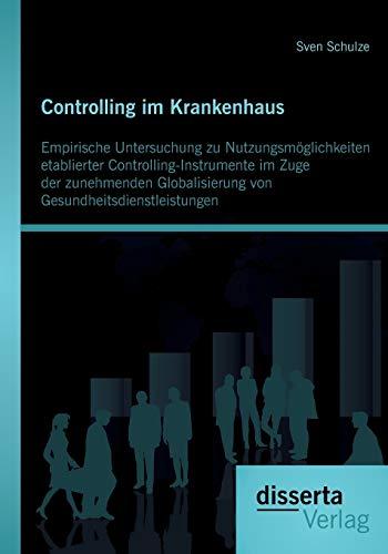 Controlling im Krankenhaus: Empirische Untersuchung zu Nutzungsmöglichkeiten etablierter ...