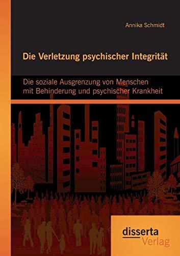 9783954255566: Die Verletzung psychischer Integrität: Die soziale Ausgrenzung von Menschen mit Behinderung und psychischer Krankheit (German Edition)