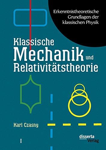 9783954255689: Erkenntnistheoretische Grundlagen Der Klassischen Physik: Band I: Klassische Mechanik Und Relativitatstheorie