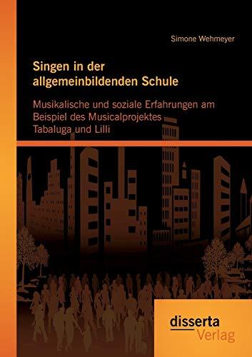 Singen in der allgemeinbildenden Schule - Musikalische und soziale Erfahrungen am Beispiel des ...