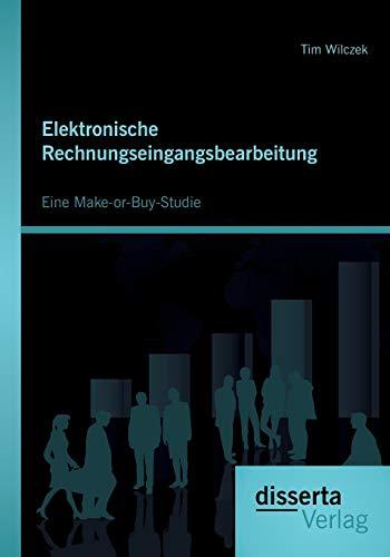 9783954255764: Elektronische Rechnungseingangsbearbeitung: Eine Make-or-Buy-Studie (German Edition)