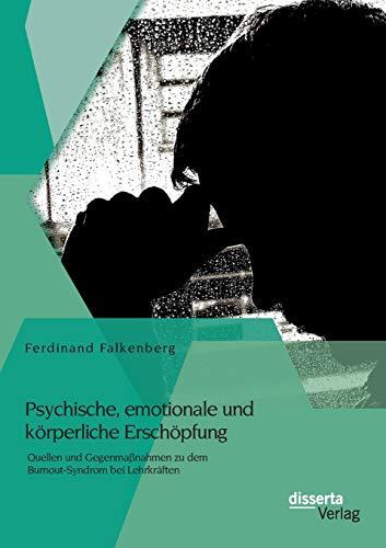 9783954256020: Psychische, Emotionale Und Korperliche Erschopfung: Quellen Und Gegenmassnahmen Zu Dem Burnout-Syndrom Bei Lehrkraften