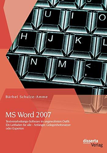 MS Word 2007 - Textverarbeitungs-Software im ungewohnten Outfit: Ein Leitfaden für alle - Anf&...