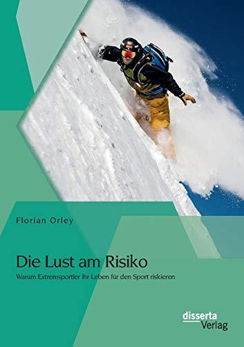 9783954256167: Die Lust Am Risiko: Warum Extremsportler Ihr Leben Fur Den Sport Riskieren (German Edition)