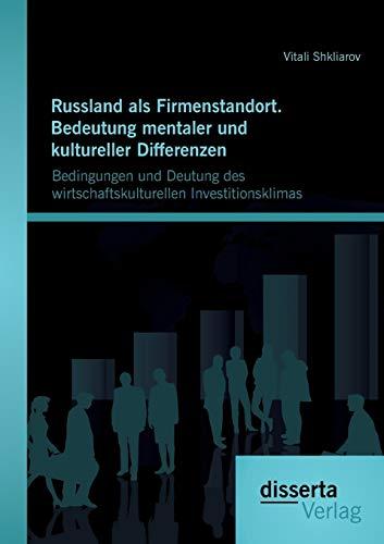 Russland als Firmenstandort. Bedeutung mentaler und kultureller Differenzen: Bedingungen und ...