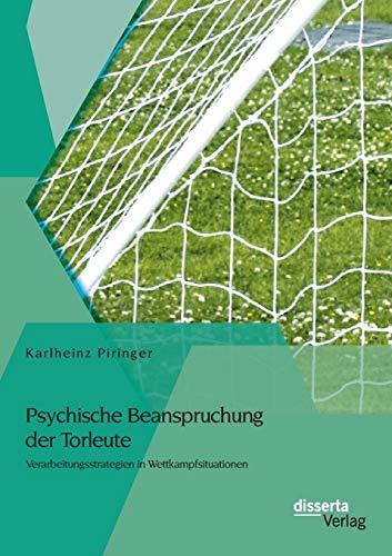 9783954256563: Psychische Beanspruchung Der Torleute: Verarbeitungsstrategien in Wettkampfsituationen