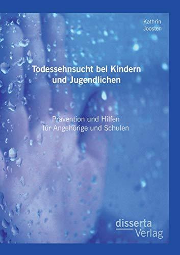 9783954256808: Todessehnsucht bei Kindern und Jugendlichen: Pr�vention und Hilfen f�r Angeh�rige und Schulen
