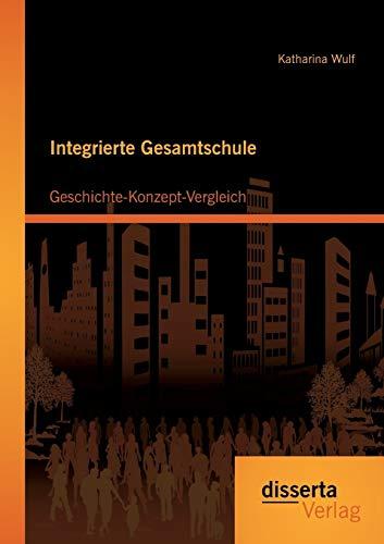 9783954256822: Integrierte Gesamtschule: Geschichte-Konzept-Vergleich