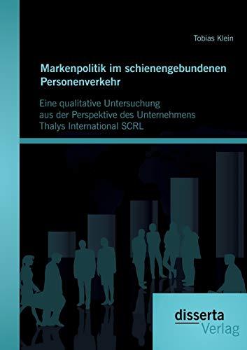 Markenpolitik im schienengebundenen Personenverkehr: Eine qualitative Untersuchung aus der ...