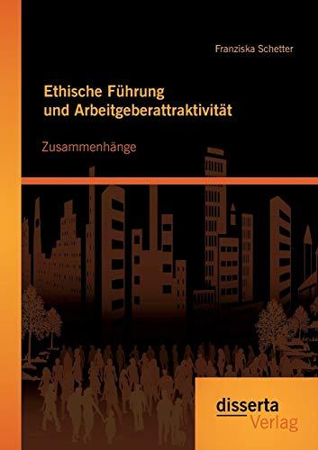Ethische Führung und Arbeitgeberattraktivität: Zusammenhänge: Franziska Schetter
