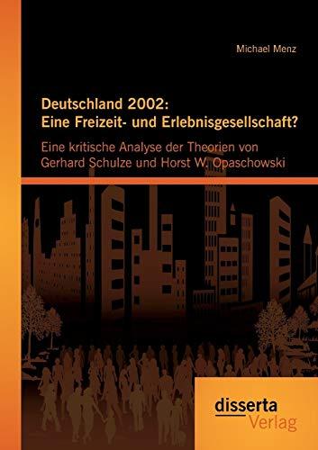Deutschland 2002: Eine Freizeit- und Erlebnisgesellschaft? Eine kritische Analyse der Theorien von ...