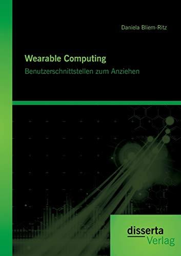 9783954257942: Wearable Computing. Benutzerschnittstellen zum Anziehen