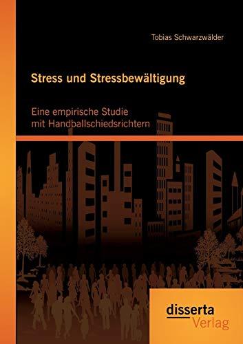 Stress und Stressbewältigung: Eine empirische Studie mit Handballschiedsrichtern: Tobias ...