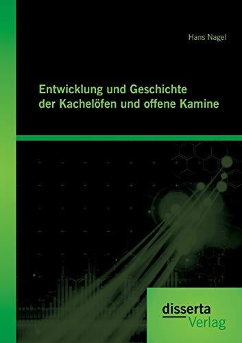 9783954258567: Entwicklung und Geschichte der Kachelöfen und offene Kamine