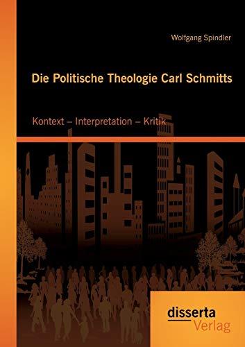 Die Politische Theologie Carl Schmitts: Kontext - Interpretation - Kritik (German Edition): ...