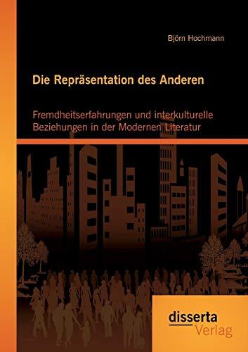 Die Repräsentation des Anderen: Fremdheitserfahrungen und interkulturelle Beziehungen in der ...