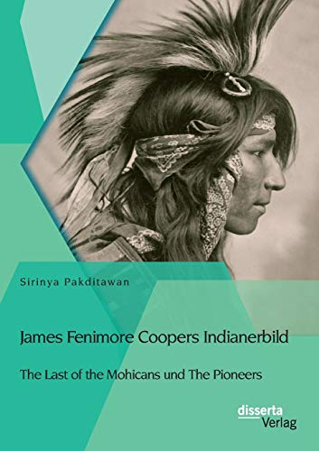 James Fenimore Coopers Indianerbild: The Last of the Mohicans und The Pioneers: Sirinya Pakditawan
