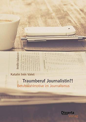 9783954259182: Traumberuf Journalistin?! Berufswahlmotive im Journalismus (German Edition)