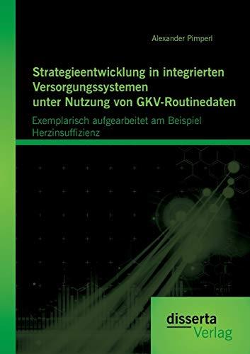 Strategieentwicklung in integrierten Versorgungssystemen unter Nutzung von GKV-Routinedaten: ...