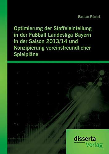 Optimierung Der Staffeleinteilung in Der Fu ball Landesliga Bayern in Der Saison 2013/14 Und ...