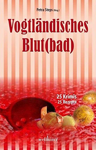 Vogtländisches Blut(bad): 25 Krimis, 25 Rezepte: Roland Spranger; Beate