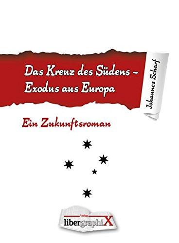 9783954290116: Das Kreuz des Südens: Exodus aus Europa. Ein Zukunftsroman