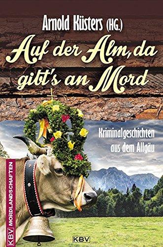 9783954412341: Auf der Alm, da gibt's an Mord: Kriminalgeschichten aus dem Allgäu